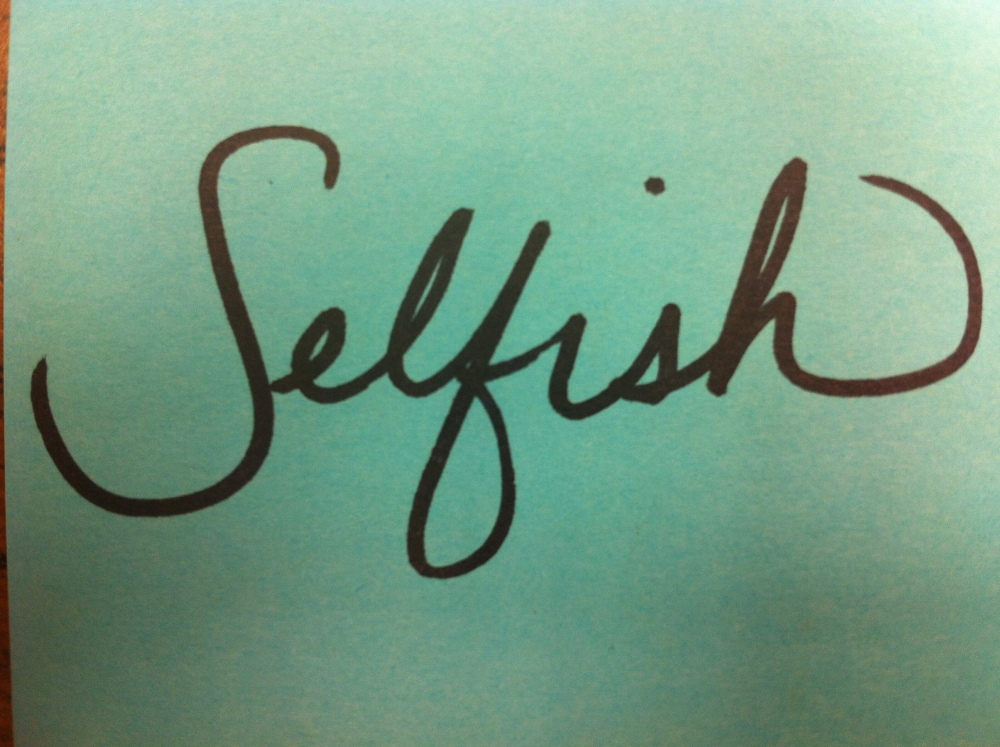 Don't Be Selfish...