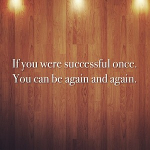 If You Were Successful Once
